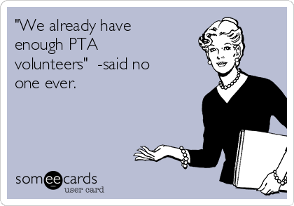 we-already-have-enough-pta-volunteers-said-no-one-ever-f62ed